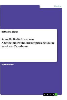 Sexuelle Bedürfnisse von Altenheimbewohnern: Empirische Studie zu einem Tabuthema