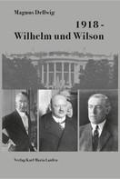 Magnus Dellwig: 1918 - Wilhelm und Wilson