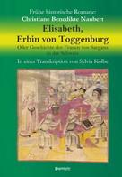 Christiane Benedikte Naubert: Elisabeth, Erbin von Toggenburg. Oder Geschichte der Frauen von Sargans in der Schweiz