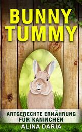 Bunny Tummy - Artgerechte Ernährung für Kaninchen - Ein Ratgeber zum angemessenen Kaninchenfutter und zur Reduzierung deiner Kosten