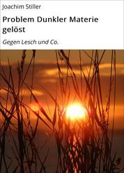 Problem Dunkler Materie gelöst - Gegen Lesch und Co.