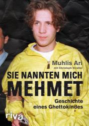 Sie nannten mich Mehmet - Geschichte eines Ghettokindes