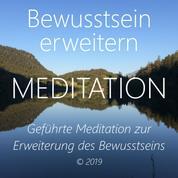 Bewusstsein erweitern - Geführte Meditation zur Erweiterung des Bewusstseins