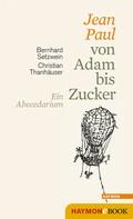 Bernhard Setzwein: Jean Paul von Adam bis Zucker
