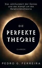 Die perfekte Theorie - Das Jahrhundert der Genies und der Kampf um die Relativitätstheorie