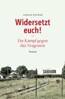 Harald Schirge: Widersetzt euch! Ein Kampf gegen das Vergessen