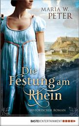 Die Festung am Rhein - Historischer Roman