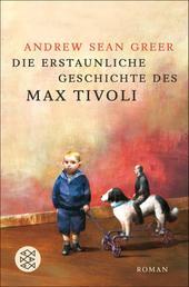 Die erstaunliche Geschichte des Max Tivoli - Roman