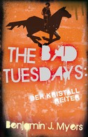 Benjamin J. Myers: The Bad Tuesdays: Der Kristallreiter