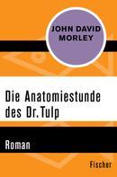 John David Morley: Die Anatomiestunde des Dr. Tulp
