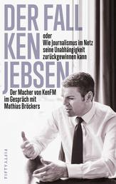 Der Fall Ken Jebsen oder Wie Journalismus im Netz seine Unabhängigkeit zurückgewinnen kann - Der Macher von KenFM im Gespräch mit Mathias Bröckers