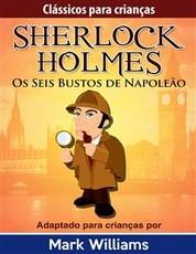Sherlock Holmes: Sherlock Para Crianças: Os Seis Bustos de Napoleão