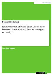 Reintroduction of Plains Bison (Bison bison bison) to Banff National Park. An ecological necessity?