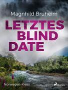 Magnhild Bruheim: Letztes Blind Date - Norwegen-Krimi