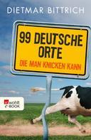 Dietmar Bittrich: 99 deutsche Orte, die man knicken kann ★★
