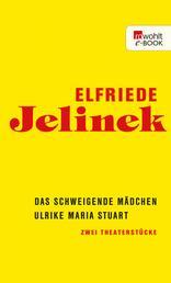 Das schweigende Mädchen / Ulrike Maria Stuart - Zwei Theaterstücke