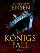 Johannes V. Jensen: Des Königs Fall