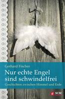Gerhard Fischer: Nur echte Engel sind schwindelfrei
