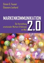Markenkommunikation 2.0 - Die Vermittlung emotionaler Marken-Erlebnisse im Web 2.0