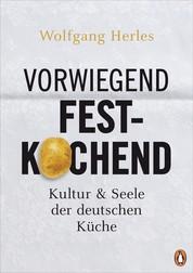 Vorwiegend festkochend - Kultur und Seele der deutschen Küche