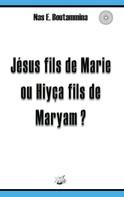 Nas E. Boutammina: Jésus fils de Marie ou Hiyça fils de Maryam ?