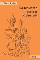 Sigrid Schüler: Geschichten aus der Kleinstadt, Band 1
