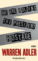 Warren Adler: We Are Holding the President Hostage