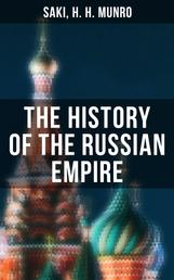 The History of the Russian Empire - From the Foundation of Kievian Russia to the Rise of the Romanov Dynasty