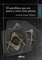 Leoncio López Álvarez: El astrofísico que era poeta y otras cosas peores