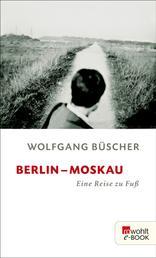 Berlin - Moskau - Eine Reise zu Fuß