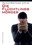 Heinz-Dietmar Lütje: Die Flüchtlingsmörder ★★★★