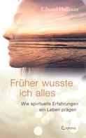 Edward Hoffmann: Früher wusste ich alles: Wie spirituelle Erfahrungen ein Leben prägen
