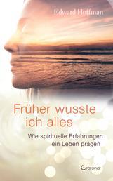 Früher wusste ich alles: Wie spirituelle Erfahrungen ein Leben prägen