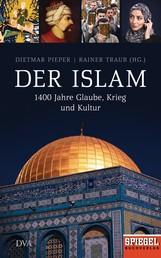 Der Islam - 1400 Jahre Glaube, Krieg und Kultur - Ein SPIEGEL-Buch