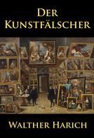 Walther Harich: Der Kunstfälscher