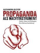 Alexandra Bleyer: Propaganda als Machtinstrument
