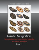 Marcel Frederik Schwarze: Römische Militärgeschichte Band 1