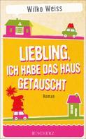 Wilko Weiss: Liebling, ich habe das Haus getauscht ★★★