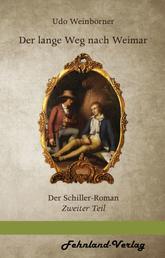Der lange Weg nach Weimar - Der Schiller Roman. Zweiter Teil