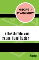 Georgij Wladimow: Die Geschichte vom treuen Hund Ruslan