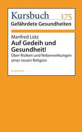 Auf Gedeih und Gesundheit! - Über Risiken und Nebenwirkungen einer neuen Religion