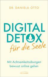 Digital Detox für die Seele - Mit Achtsamkeitsübungen bewusst online gehen