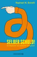 Raphael M. Bonelli: Selber schuld! ★★★★★