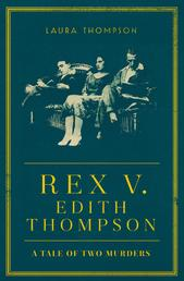 Rex v Edith Thompson - A Tale of Two Murders