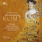 Der gestohlene Klimt - Wie sich Maria Altmann die Goldene Adele zurückholte