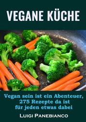 Vegane Küche - Vegan sein ist ein Abenteuer,275 Rezepte da ist für jeden was dabei