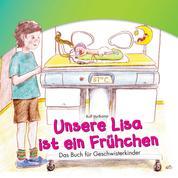 Unsere Lisa ist ein Frühchen - Das Buch für Geschwisterkinder