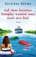 Dorothea Böhme: Auf dem falschen Dampfer kommt man auch ans Ziel ★★★