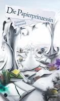 Fabienne Siegmund: Die Papierprinzessin