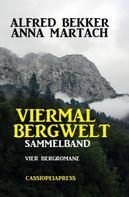 Alfred Bekker: Viermal Bergwelt: Sammelband